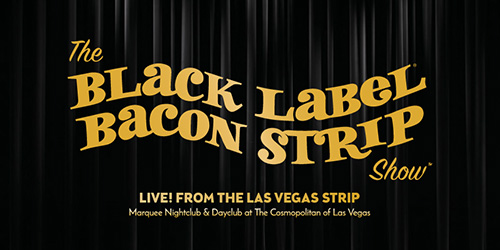 Black Label Bacon Strip Show